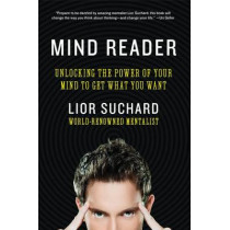 Mind Reader: Unlocking the Power of Your Mind to Get What You Want by Lior Suchard, 9780062087379