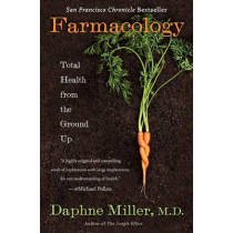 Farmacology: Total Health from the Ground Up by Daphne Miller, 9780062103154