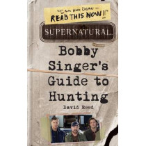 Supernatural: Bobby Singer's Guide to Hunting by David Reed, 9780062103376