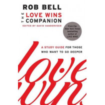 The Love Wins Companion: A Study Guide for Those Who Want to Go Deeper by Rob Bell, 9780062122803