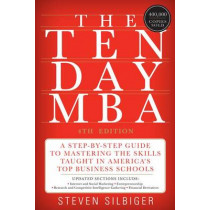 The Ten-Day MBA: A Step-By-Step Guide to Mastering the Skills Taught in America's Top Business Schools by Steven A Silbiger, 9780062199577