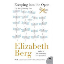 Escaping Into the Open: The Art of Writing True by Elizabeth Berg, 9780062200440