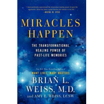 Miracles Happen: The Transformational Healing Power of Past-Life Memories by M D Brian L Weiss, 9780062201232