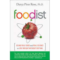 Foodist: Using Real Food and Real Science to Lose Weight Without Dieting by Darya Pino Rose, 9780062201263
