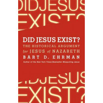 Did Jesus Exist? The Historical Argument for Jesus of Nazareth by Bart D. Ehrman, 9780062206442