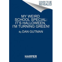 My Weird School Special: It's Halloween, I'm Turning Green! by Dan Gutman, 9780062206794