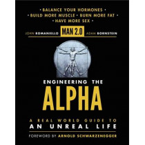 Man 2.0: Engineering the Alpha: A Real World Guide to an Unreal Life by John Romaniello, 9780062220875