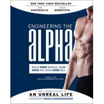 Engineering the Alpha: A Real World Guide to an Unreal Life: Build More Muscle. Burn More Fat. Have More Sex by John Romaniello, 9780062220899