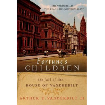 Fortune's Children: The Fall of the House of Vanderbilt by Arthur T Vanderbilt, 9780062224064