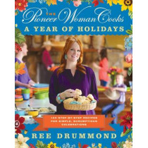 The Pioneer Woman Cooks: A Year of Holidays: 140 Step-By-Step Recipes for Simple, Scrumptious Celebrations by Ree Drummond, 9780062225221