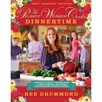 The Pioneer Woman Cooks: Dinnertime: Comfort Classics, Freezer Food, 16-Minute Meals, and Other Delicious Ways to Solve Supper! by Ree Drummond, 9780062225245
