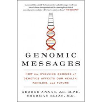 Genomic Messages: How the Evolving Science of Genetics Affects Our Health, Families, and Future by George Annas, 9780062228260