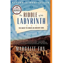 The Riddle of the Labyrinth: The Quest to Crack an Ancient Code by Margalit Fox, 9780062228864