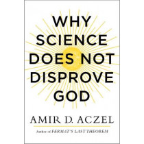 Why Science Does Not Disprove God by Amir Aczel, 9780062230591