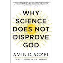 Why Science Does Not Disprove God by Amir Aczel, 9780062230607