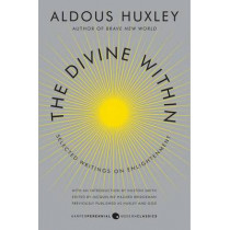 The Divine Within: Selected Writings on Enlightenment by Aldous Huxley, 9780062236814