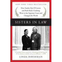 Sisters in Law: How Sandra Day O'Connor and Ruth Bader Ginsburg Went to the Supreme Court and Changed the World by Linda Hirshman, 9780062238474