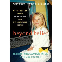 Beyond Belief: My Secret Life Inside Scientology and My Harrowing Escape by Jenna Miscavige Hill, 9780062248480