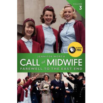Call the Midwife, Volume 3: Farewell to the East End by Jennifer Worth, 9780062270061