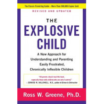 The Explosive Child: A New Approach for Understanding and Parenting Easily Frustrated, Chronically Inflexible Children by Ross W. Greene, 9780062270450
