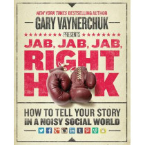 Jab, Jab, Jab, Right Hook: How to Tell Your Story in a Noisy Social World by Gary Vaynerchuk, 9780062273062
