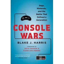 Console Wars: Sega, Nintendo, and the Battle That Defined a Generation by Blake J Harris, 9780062276704
