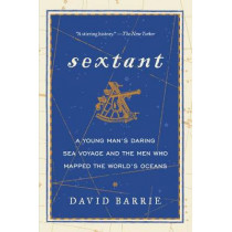 Sextant: A Young Man's Daring Sea Voyage and the Men Who Mapped the World's Oceans by David Barrie, 9780062279354