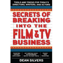 Secrets of Breaking into the Film and TV Business: Tools and Tricks for Today's Directors, Writers, and Actors by Dean Silvers, 9780062280060