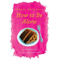 How to Be Alone by Tanya Davis, 9780062280855