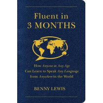 Fluent in 3 Months: How Anyone at Any Age Can Learn to Speak Any Language from Anywhere in the World by Benny Lewis, 9780062282699