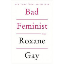 Bad Feminist by Roxane Gay, 9780062282712