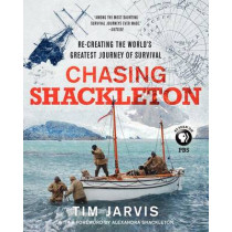 Chasing Shackleton: Re-Creating the World's Greatest Journey of Survival by Tim Jarvis, 9780062282736
