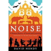 Noise: A Human History of Sound and Listening by David Hendy, 9780062283085
