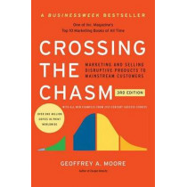Crossing the Chasm, 3rd Edition: Marketing and Selling Disruptive Products to Mainstream Customers by Geoffrey A Moore, 9780062292988