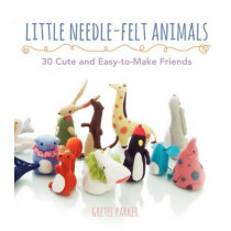 Little Needle-Felt Animals: 30 Cute and Easy-To-Make Friends by Gretel Parker, 9780062300812