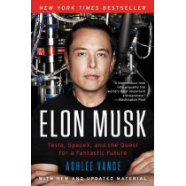 Elon Musk: Tesla, SpaceX, and the Quest for a Fantastic Future by Ashlee Vance, 9780062301253
