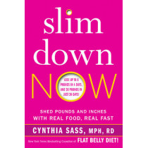 Slim Down Now: Shed Pounds and Inches with Real Food, Real Fast by Cynthia Sass, 9780062311832