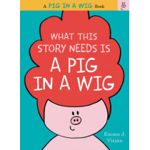 What This Story Needs Is a Pig in a Wig by Emma J. Virjan, 9780062327246