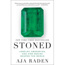 Stoned: Jewelry, Obsession, and How Desire Shapes the World by Aja Raden, 9780062334701