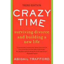 Crazy Time: Surviving Divorce and Building a New Life, Third Edition by Abigail Trafford, 9780062337405