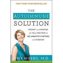 The Autoimmune Solution: Prevent and Reverse the Full Spectrum of Inflammatory Symptoms and Diseases by Amy Myers, 9780062347480