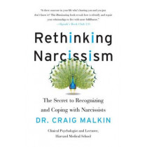 Rethinking Narcissism: The Secret to Recognizing and Coping with Narcissists by Craig Malkin, 9780062348111
