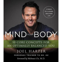 Mind Your Body: 4 Weeks to a Leaner, Healthier Life by Joel Harper, 9780062348210