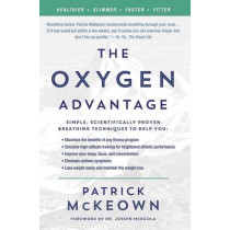 The Oxygen Advantage: Simple, Scientifically Proven Breathing Techniques to Help You Become Healthier, Slimmer, Faster, and Fitter by Patrick McKeown, 9780062349477