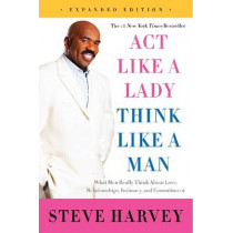 Act Like a Lady, Think Like a Man: What Men Really Think About Love, Relationships, Intimacy, and Commitment by Steve Harvey, 9780062351562
