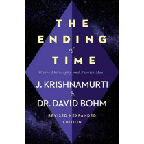 The Ending of Time: Where Philosophy and Physics Meet by Jiddu Krishnamurti, 9780062360977