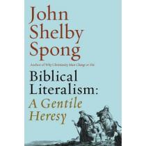 Biblical Literalism: A Gentile Heresy by John Shelby Spong, 9780062362308