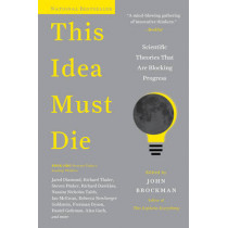 This Idea Must Die: Scientific Theories That Are Blocking Progress by John Brockman, 9780062374349