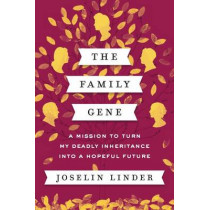 The Family Gene: A Mission to Turn My Deadly Inheritance Into a Hopeful Future by Joselin Linder, 9780062378897