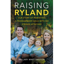Raising Ryland: Our Story of Parenting a Transgender Child with No Strings Attached by Hillary Whittington, 9780062388889